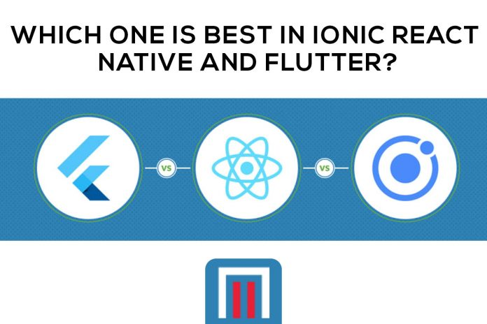 Which one is best in Ionic React Native and flutter?