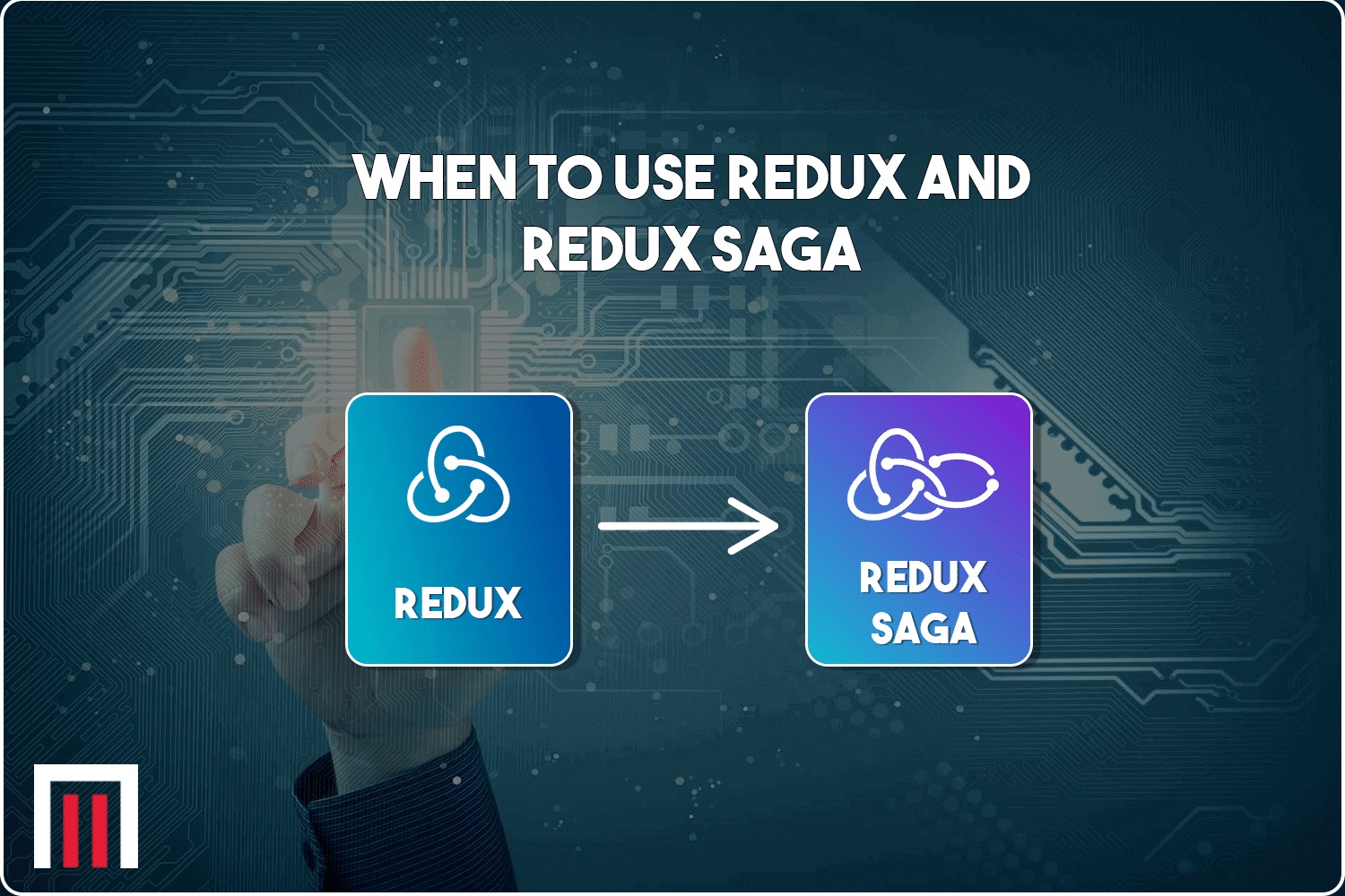 When to use redux and redux saga