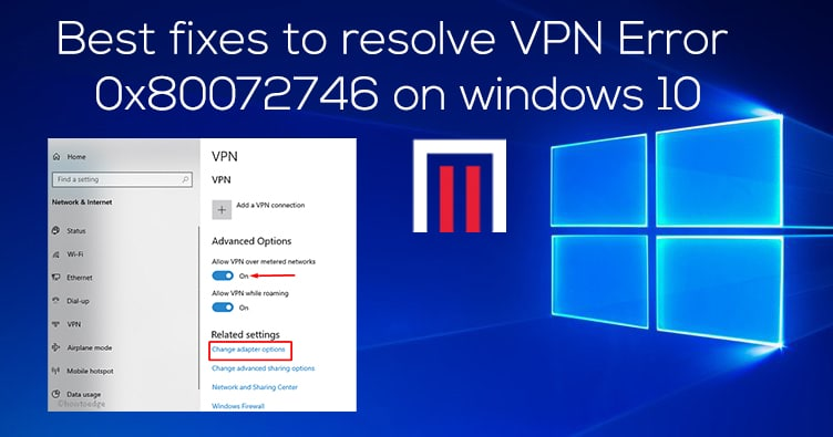 Best fixes to resolves VPN Error 0x80072746 on windows 10
